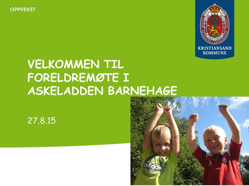 VELKOMMEN TIL FORELDREMØTE I ASKELADDEN BARNEHAGE 27.8.15