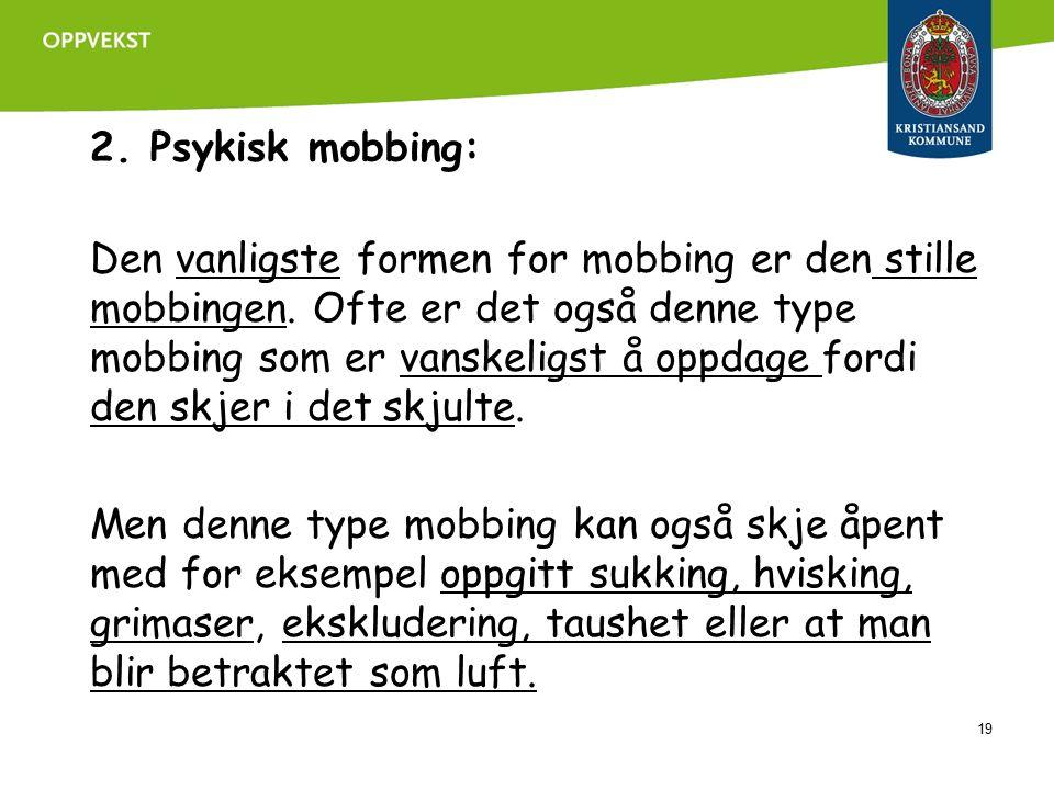 2.Psykisk mobbing: Den vanligste formen for mobbing er den stille mobbingen.