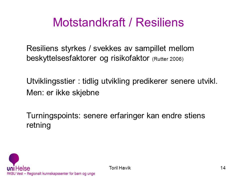 Motstandkraft / Resiliens Resiliens styrkes / svekkes av sampillet mellom beskyttelsesfaktorer og risikofaktor (Rutter 2006) Utviklingsstier : tidlig utvikling predikerer senere utvikl.