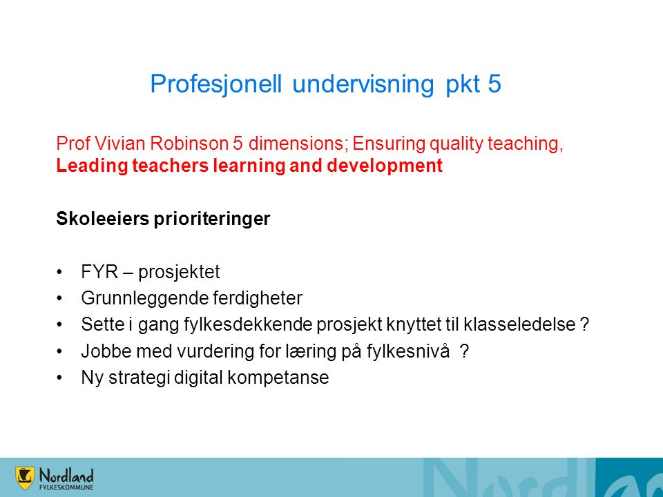 Profesjonell undervisning pkt 5 Prof Vivian Robinson 5 dimensions; Ensuring quality teaching, Leading teachers learning and development Skoleeiers pri
