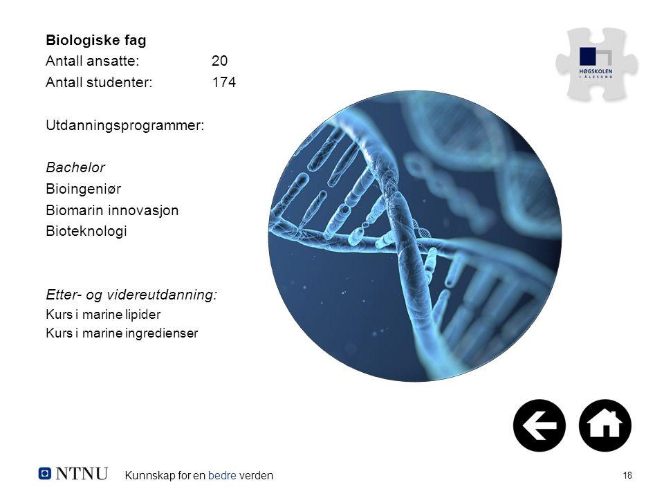 Kunnskap for en bedre verden 18 Biologiske fag Antall ansatte:20 Antall studenter:174 Utdanningsprogrammer: Bachelor Bioingeniør Biomarin innovasjon B