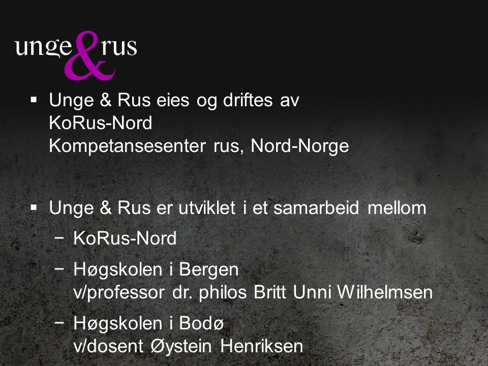 Unge & Rus rundt om i Norge  Oslo – Obligatorisk i alle 48 ungdomsskolene  Nordland, Troms, Finnmark  Trondheim – vgs  Rundt om i Norge