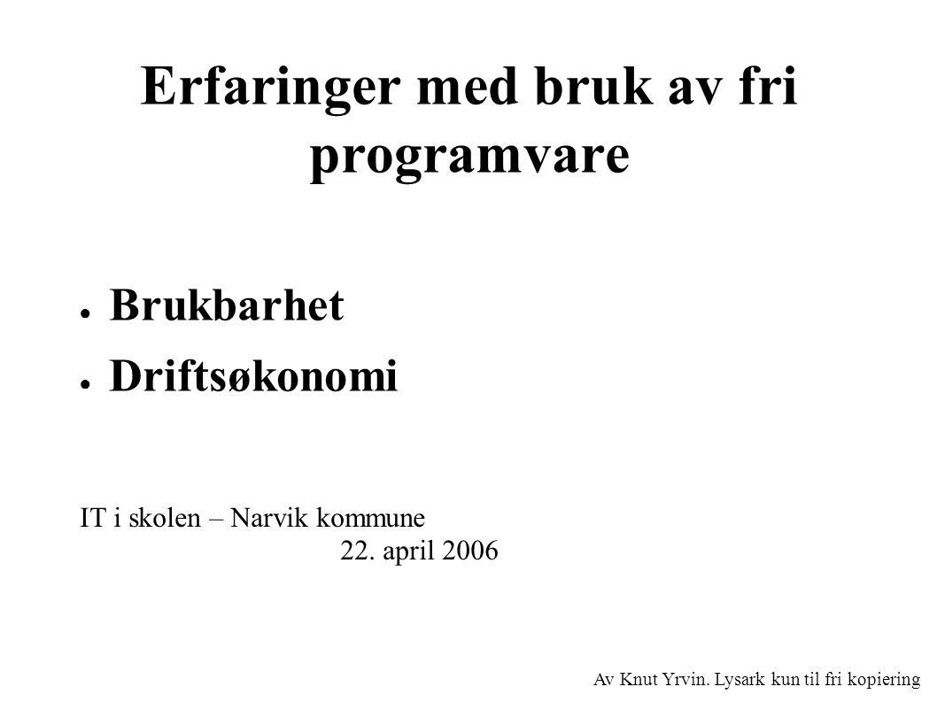 Erfaringer med bruk av fri programvare ● Brukbarhet ● Driftsøkonomi IT i skolen – Narvik kommune 22.