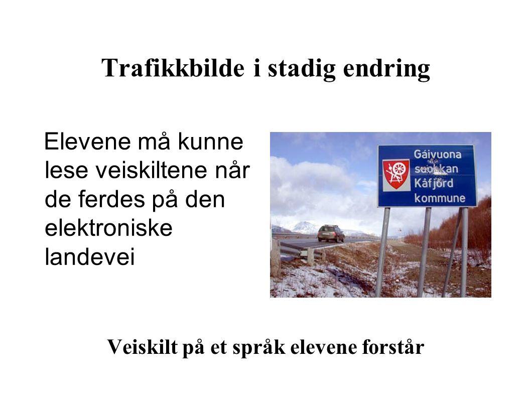 Trafikkbilde i stadig endring Elevene må kunne lese veiskiltene når de ferdes på den elektroniske landevei Veiskilt på et språk elevene forstår