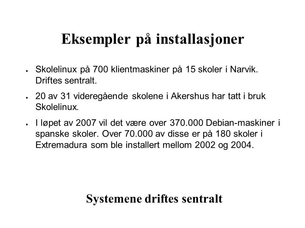 Eksempler på installasjoner ● Skolelinux på 700 klientmaskiner på 15 skoler i Narvik.