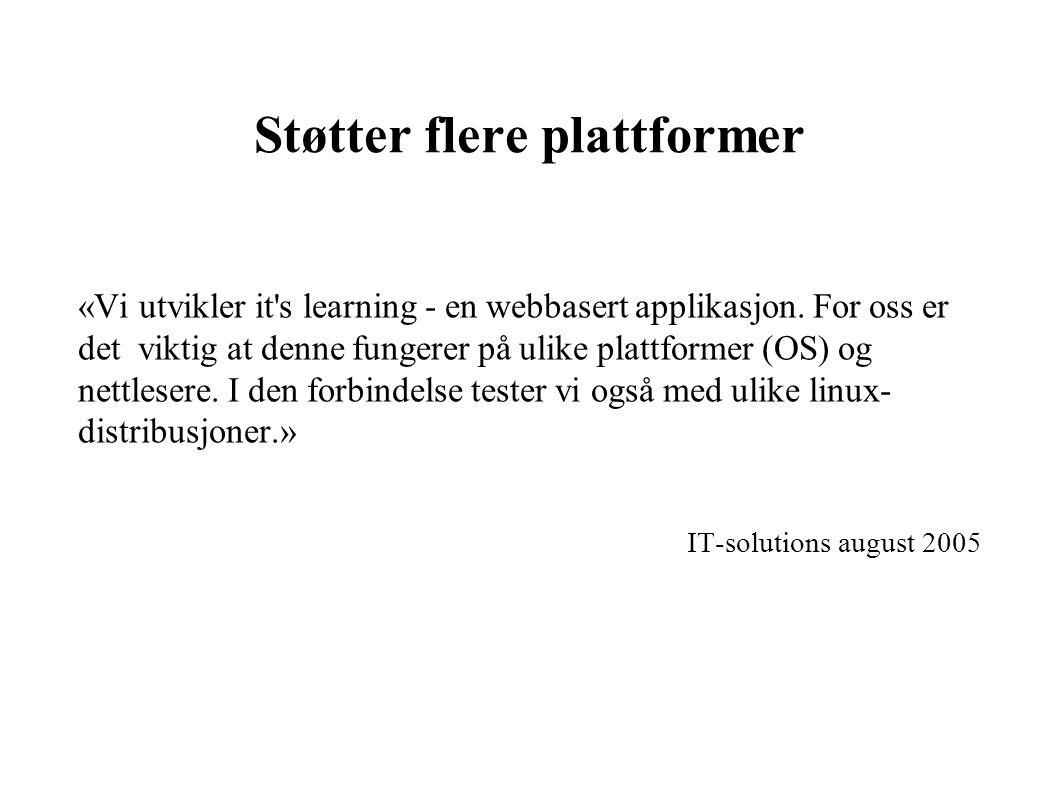 Støtter flere plattformer «Vi utvikler it s learning - en webbasert applikasjon.