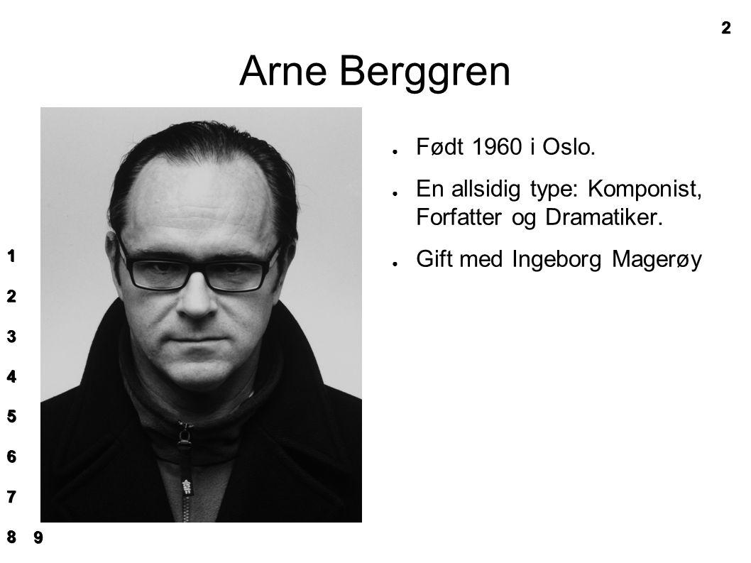 Arne Berggren ● Født 1960 i Oslo. ● En allsidig type: Komponist, Forfatter og Dramatiker.