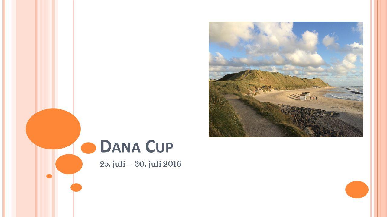 D ANA C UP 25. juli – 30. juli 2016