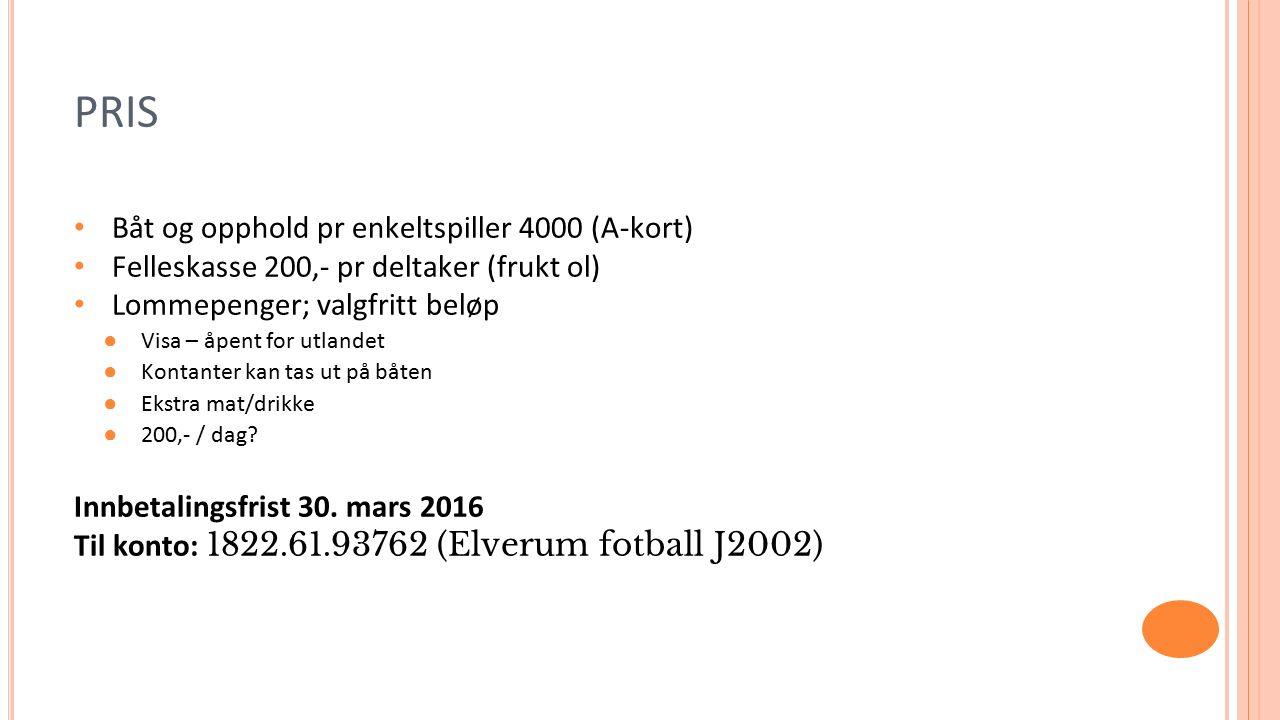 Båt og opphold pr enkeltspiller 4000 (A-kort) Felleskasse 200,- pr deltaker (frukt ol) Lommepenger; valgfritt beløp ●Visa – åpent for utlandet ●Kontan