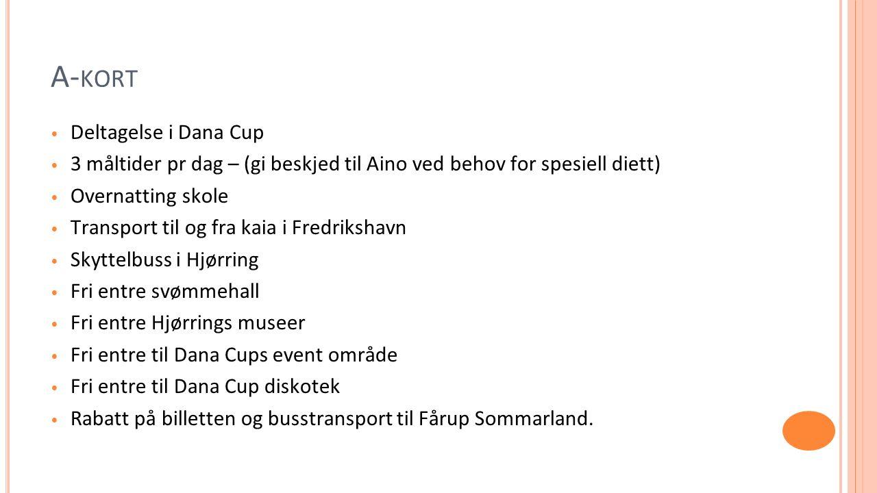 Deltagelse i Dana Cup 3 måltider pr dag – (gi beskjed til Aino ved behov for spesiell diett) Overnatting skole Transport til og fra kaia i Fredrikshav