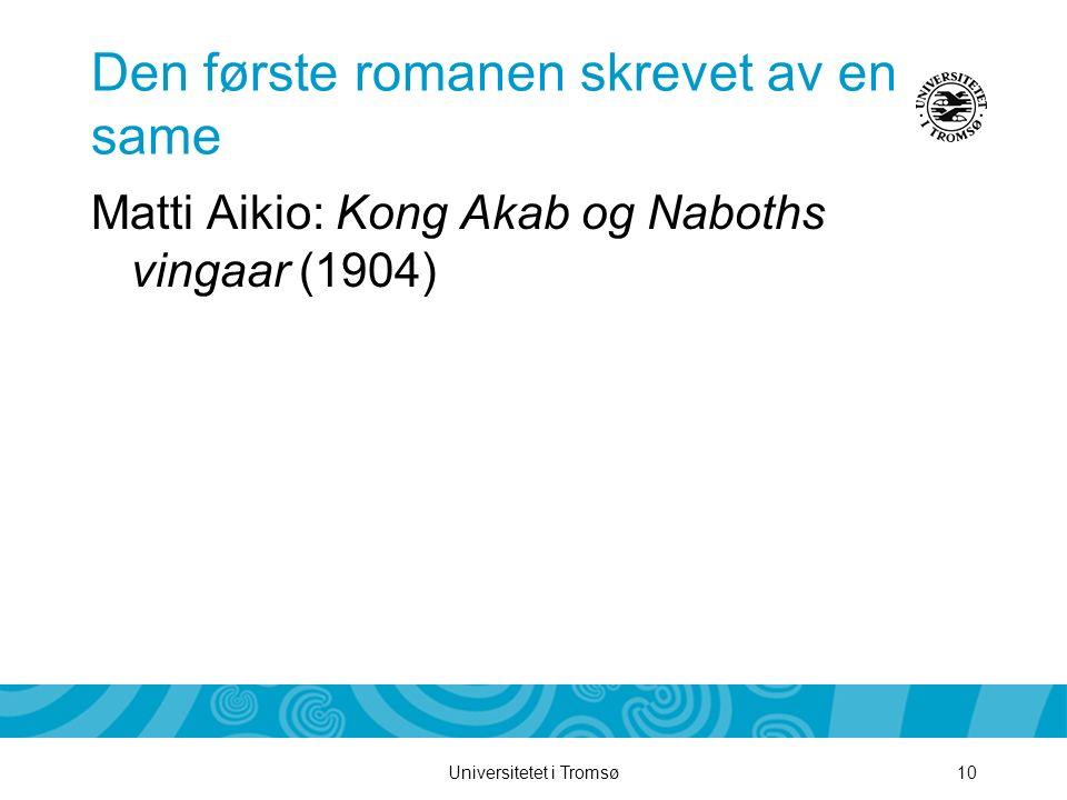 Universitetet i Tromsø10 Den første romanen skrevet av en same Matti Aikio: Kong Akab og Naboths vingaar (1904)