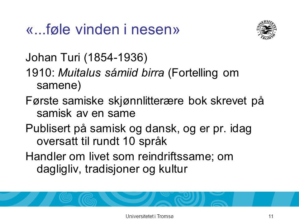 Universitetet i Tromsø11 «...føle vinden i nesen» Johan Turi (1854-1936) 1910: Muitalus sámiid birra (Fortelling om samene) Første samiske skjønnlitte