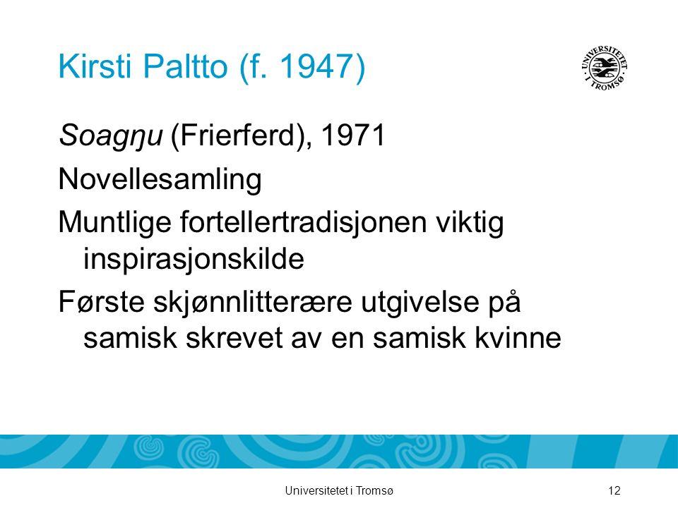 Universitetet i Tromsø12 Kirsti Paltto (f. 1947) Soagŋu (Frierferd), 1971 Novellesamling Muntlige fortellertradisjonen viktig inspirasjonskilde Første