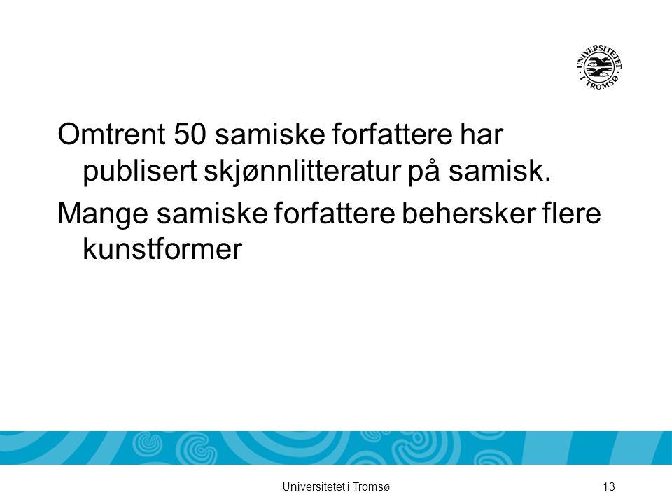 Universitetet i Tromsø13 Omtrent 50 samiske forfattere har publisert skjønnlitteratur på samisk. Mange samiske forfattere behersker flere kunstformer