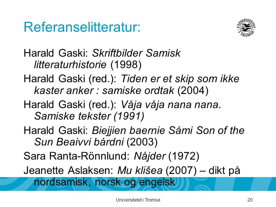 Universitetet i Tromsø20 Referanselitteratur: Harald Gaski: Skriftbilder Samisk litteraturhistorie (1998) Harald Gaski (red.): Tiden er et skip som ik