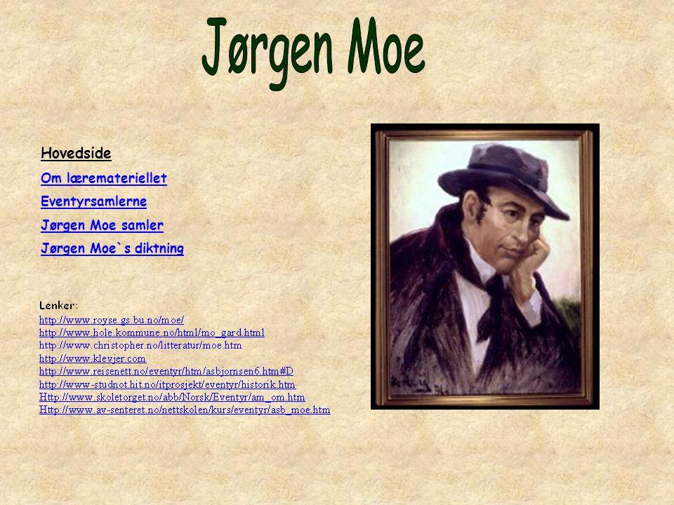 Hovedside Om læremateriellet Eventyrsamlerne Jørgen Moe samler Jørgen Moe`s diktning