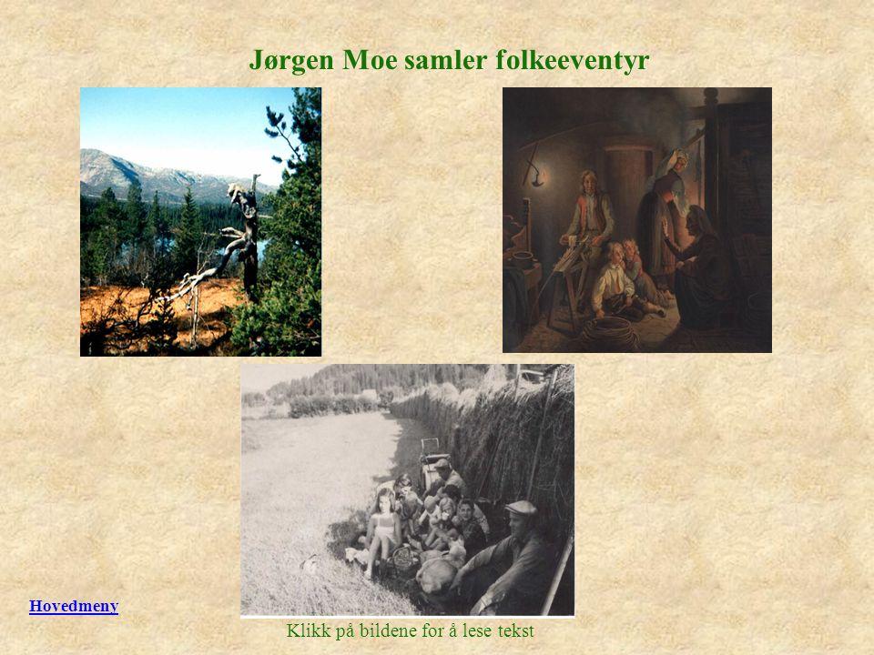 Jørgen Moe samler folkeeventyr Klikk på bildene for å lese tekst Hovedmeny
