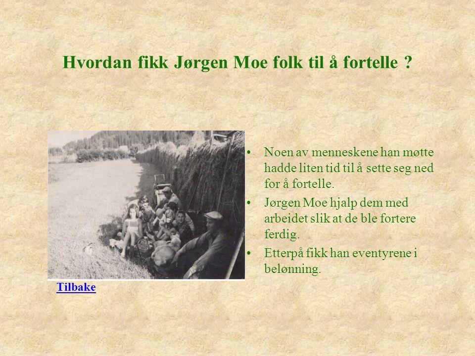 Hvordan fikk Jørgen Moe folk til å fortelle .