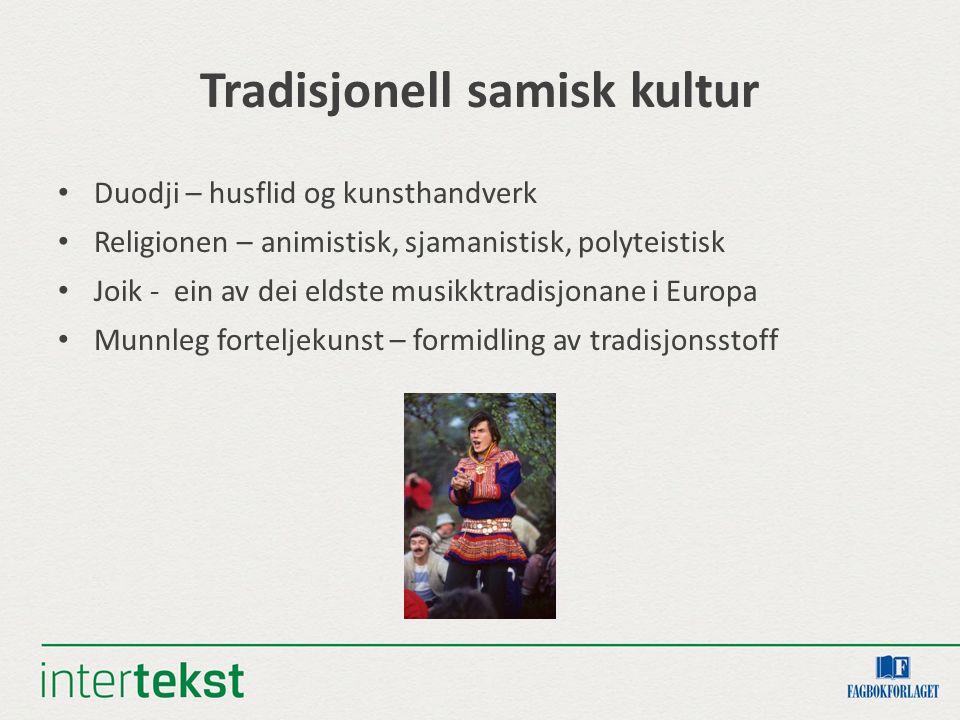 Tradisjonell samisk kultur Duodji – husflid og kunsthandverk Religionen – animistisk, sjamanistisk, polyteistisk Joik - ein av dei eldste musikktradisjonane i Europa Munnleg forteljekunst – formidling av tradisjonsstoff