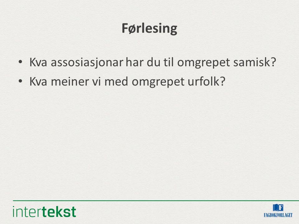 Førlesing Kva assosiasjonar har du til omgrepet samisk? Kva meiner vi med omgrepet urfolk?