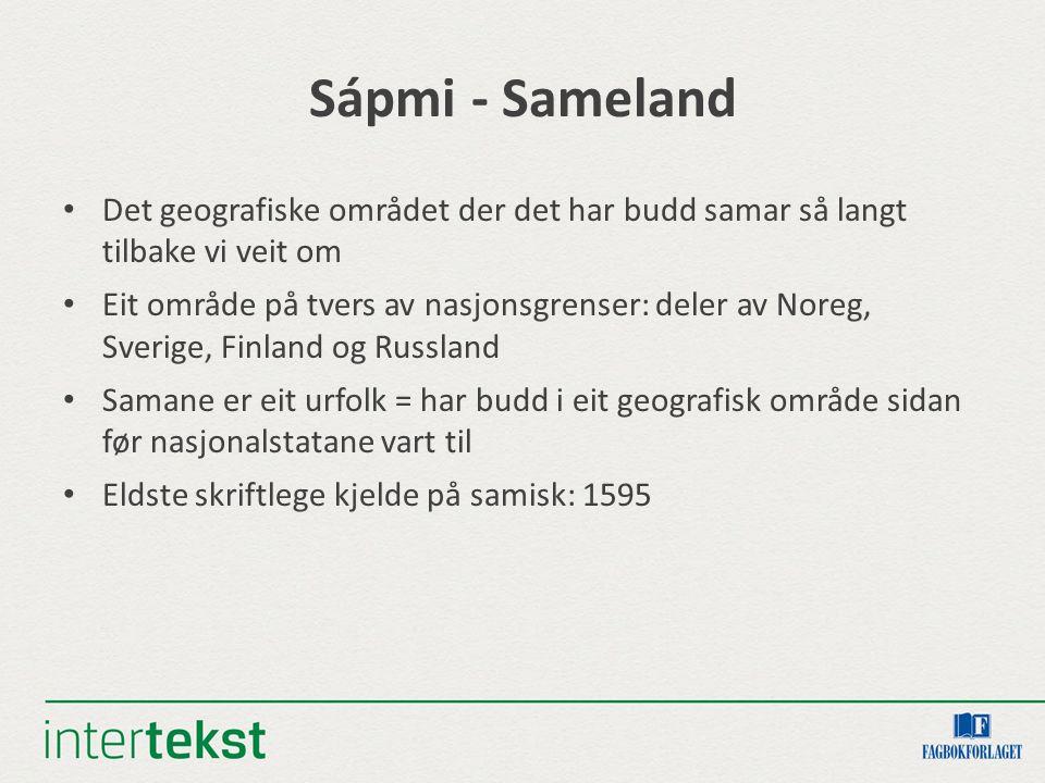 Sápmi - Sameland Det geografiske området der det har budd samar så langt tilbake vi veit om Eit område på tvers av nasjonsgrenser: deler av Noreg, Sve