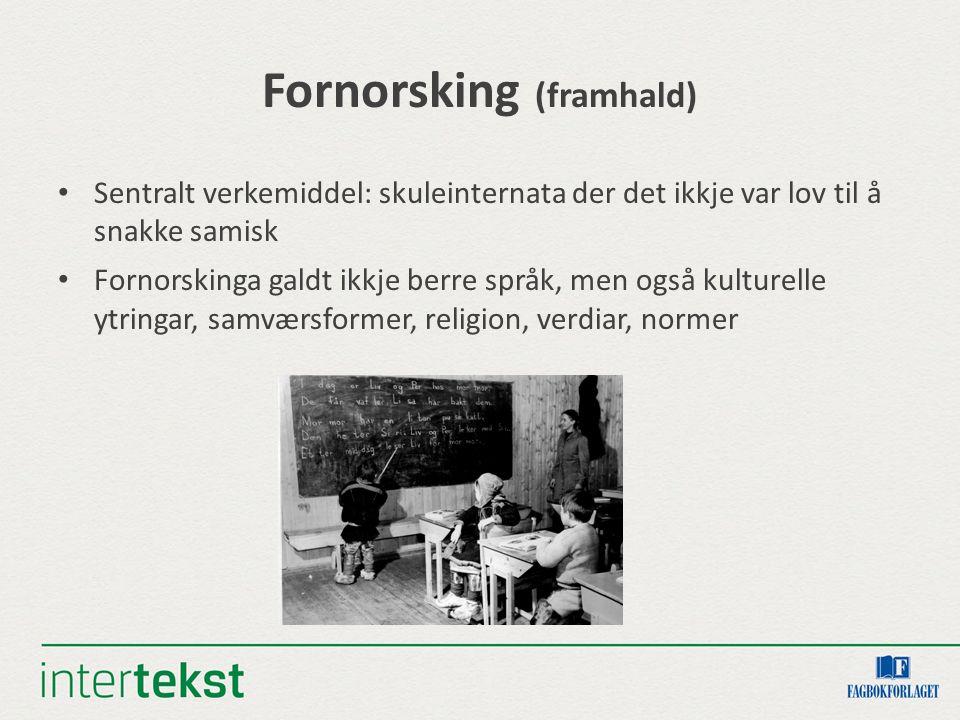 Fornorsking (framhald) Sentralt verkemiddel: skuleinternata der det ikkje var lov til å snakke samisk Fornorskinga galdt ikkje berre språk, men også k