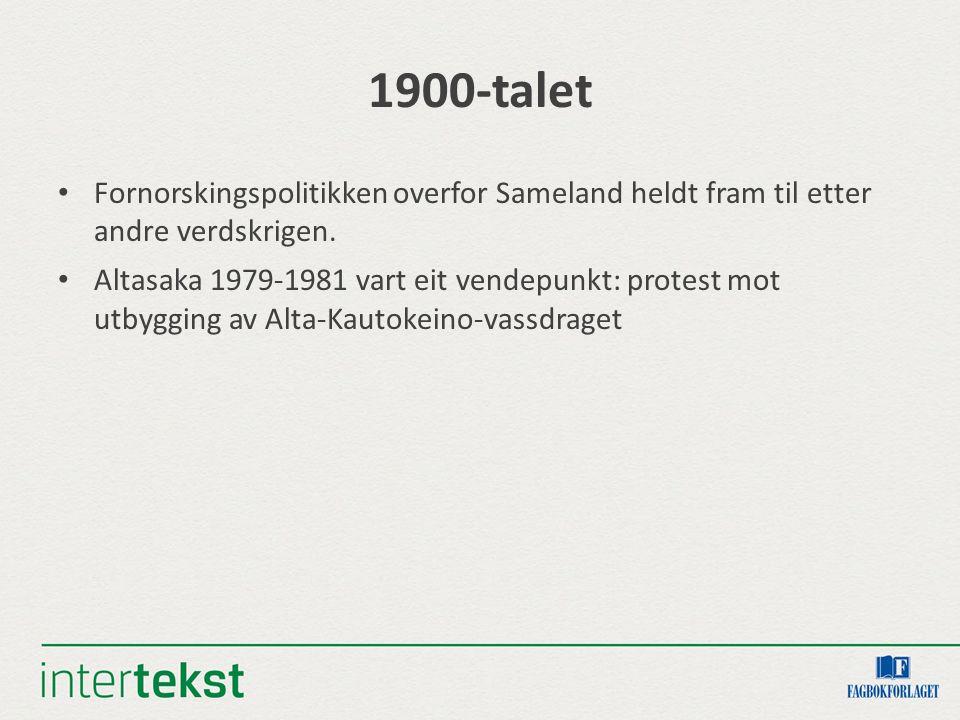 1900-talet Fornorskingspolitikken overfor Sameland heldt fram til etter andre verdskrigen. Altasaka 1979-1981 vart eit vendepunkt: protest mot utbyggi
