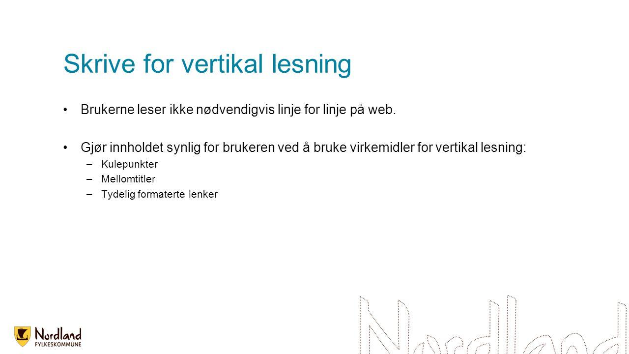 Skrive for vertikal lesning Brukerne leser ikke nødvendigvis linje for linje på web.