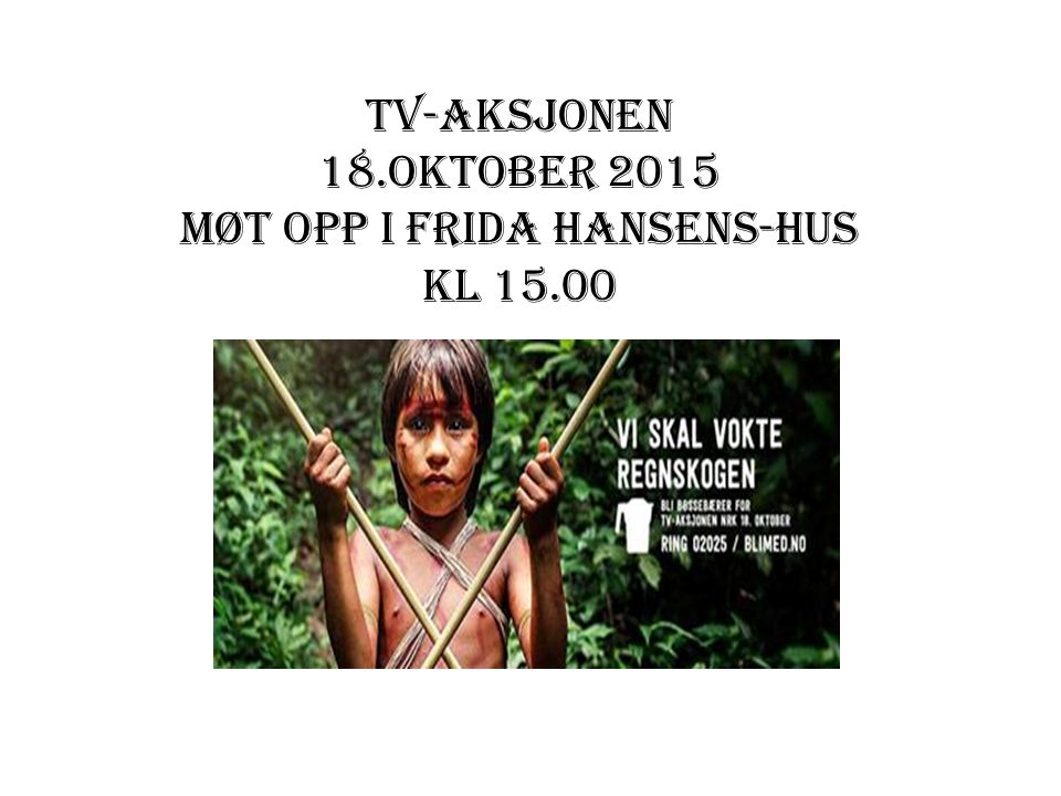 TV-AKSJONEN 18.Oktober 2015 Møt opp i Frida Hansens-hus kl 15.00