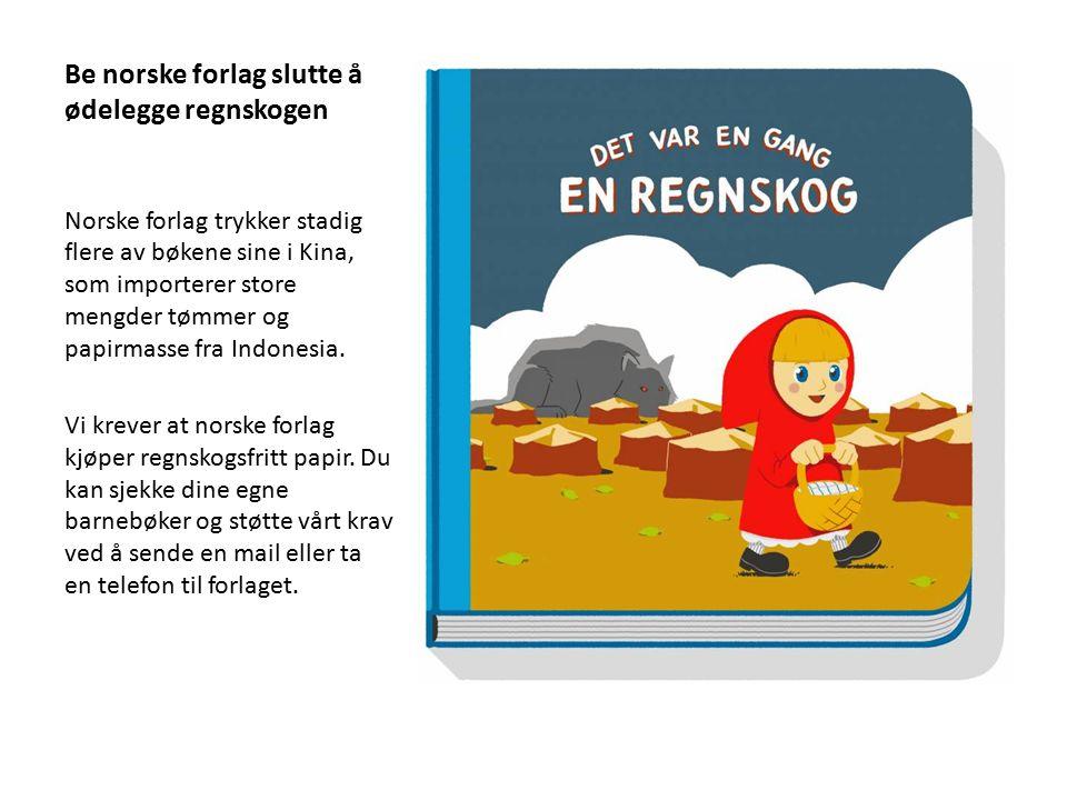 Be norske forlag slutte å ødelegge regnskogen Norske forlag trykker stadig flere av bøkene sine i Kina, som importerer store mengder tømmer og papirma