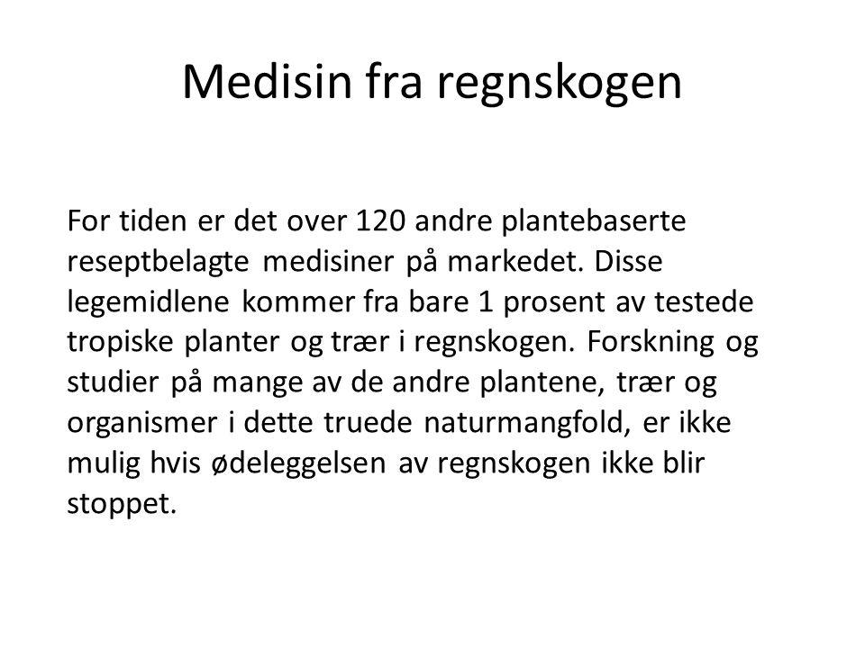 Medisin fra regnskogen For tiden er det over 120 andre plantebaserte reseptbelagte medisiner på markedet.