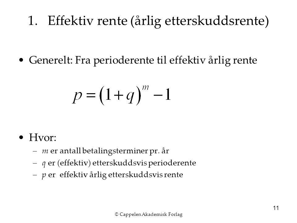 © Cappelen Akademisk Forlag 11 Generelt: Fra perioderente til effektiv årlig rente Hvor: –m er antall betalingsterminer pr.