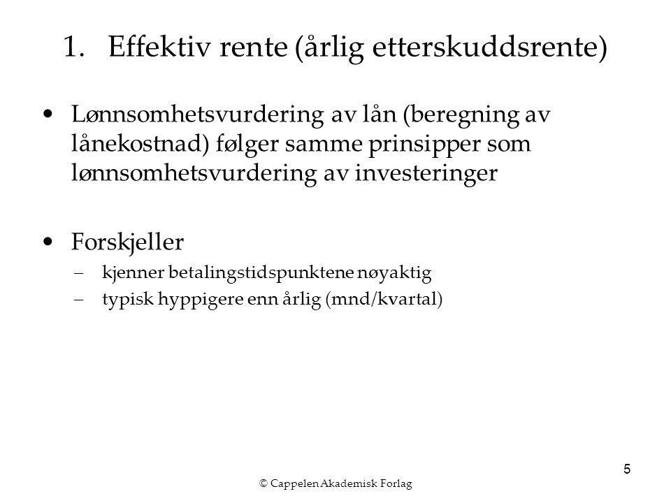 © Cappelen Akademisk Forlag 5 Lønnsomhetsvurdering av lån (beregning av lånekostnad) følger samme prinsipper som lønnsomhetsvurdering av investeringer Forskjeller –kjenner betalingstidspunktene nøyaktig –typisk hyppigere enn årlig (mnd/kvartal) 1.