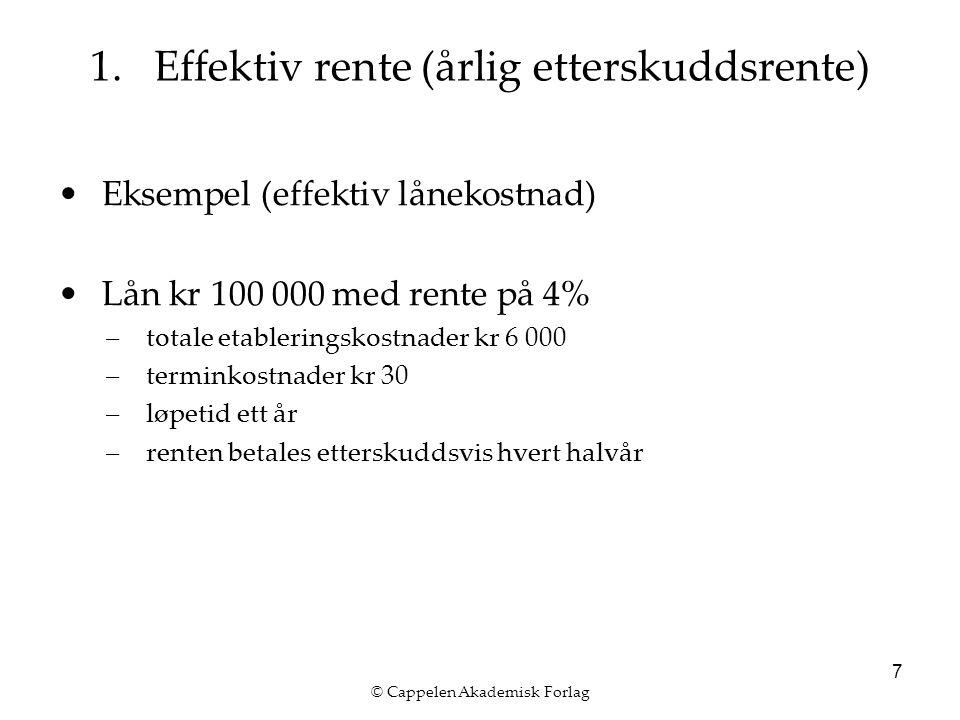 © Cappelen Akademisk Forlag 7 Eksempel (effektiv lånekostnad) Lån kr 100 000 med rente på 4% –totale etableringskostnader kr 6 000 –terminkostnader kr 30 –løpetid ett år –renten betales etterskuddsvis hvert halvår 1.