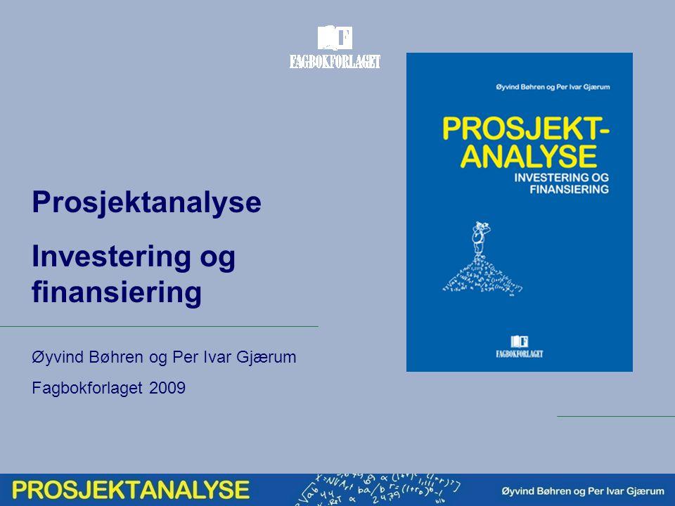 Prosjektanalyse Investering og finansiering Øyvind Bøhren og Per Ivar Gjærum Fagbokforlaget 2009