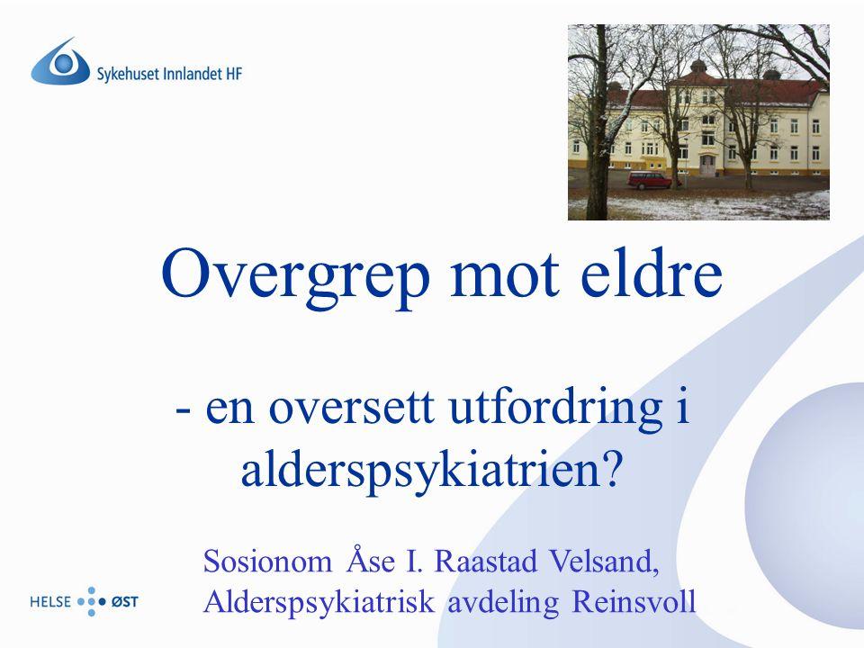 Sosionom Åse I.Raastad Velsand, Alderspsykiatrisk avdeling Reinsvoll 12 Hva/hvem er en overgriper.