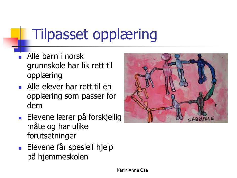 Karin Anne Ose Tilpasset opplæring Alle barn i norsk grunnskole har lik rett til opplæring Alle elever har rett til en opplæring som passer for dem Elevene lærer på forskjellig måte og har ulike forutsetninger Elevene får spesiell hjelp på hjemmeskolen