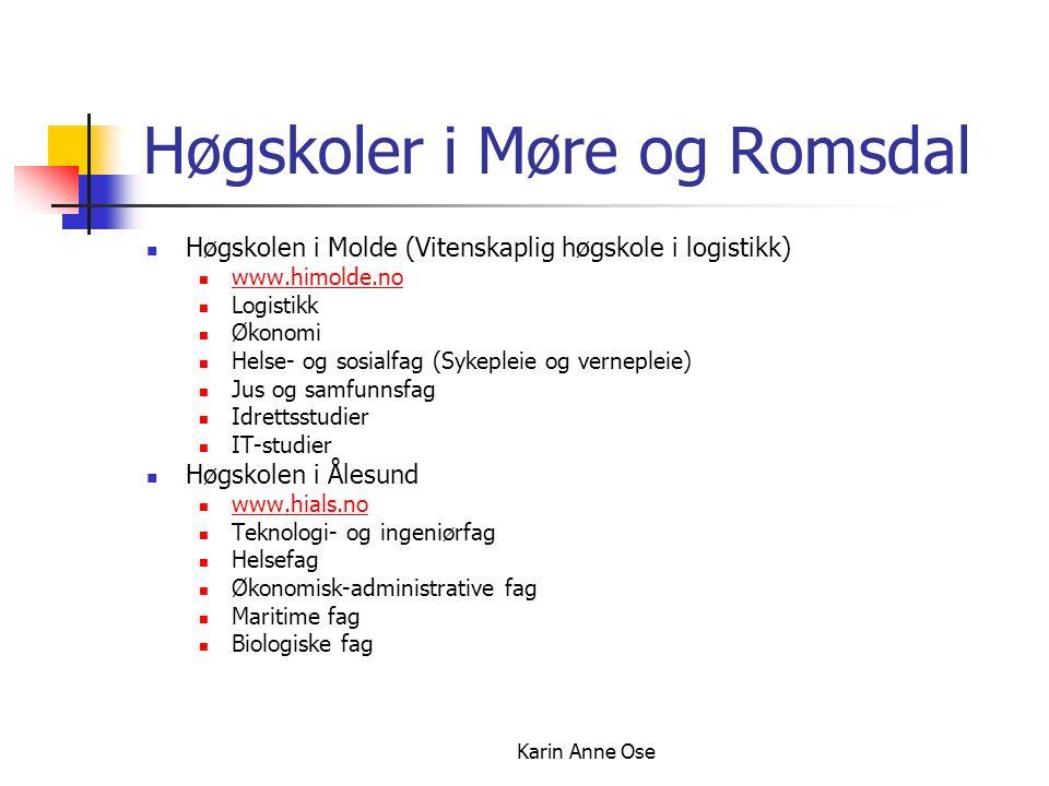 Karin Anne Ose Høgskoler i Møre og Romsdal Høgskolen i Molde (Vitenskaplig høgskole i logistikk) www.himolde.no Logistikk Økonomi Helse- og sosialfag (Sykepleie og vernepleie) Jus og samfunnsfag Idrettsstudier IT-studier Høgskolen i Ålesund www.hials.no Teknologi- og ingeniørfag Helsefag Økonomisk-administrative fag Maritime fag Biologiske fag