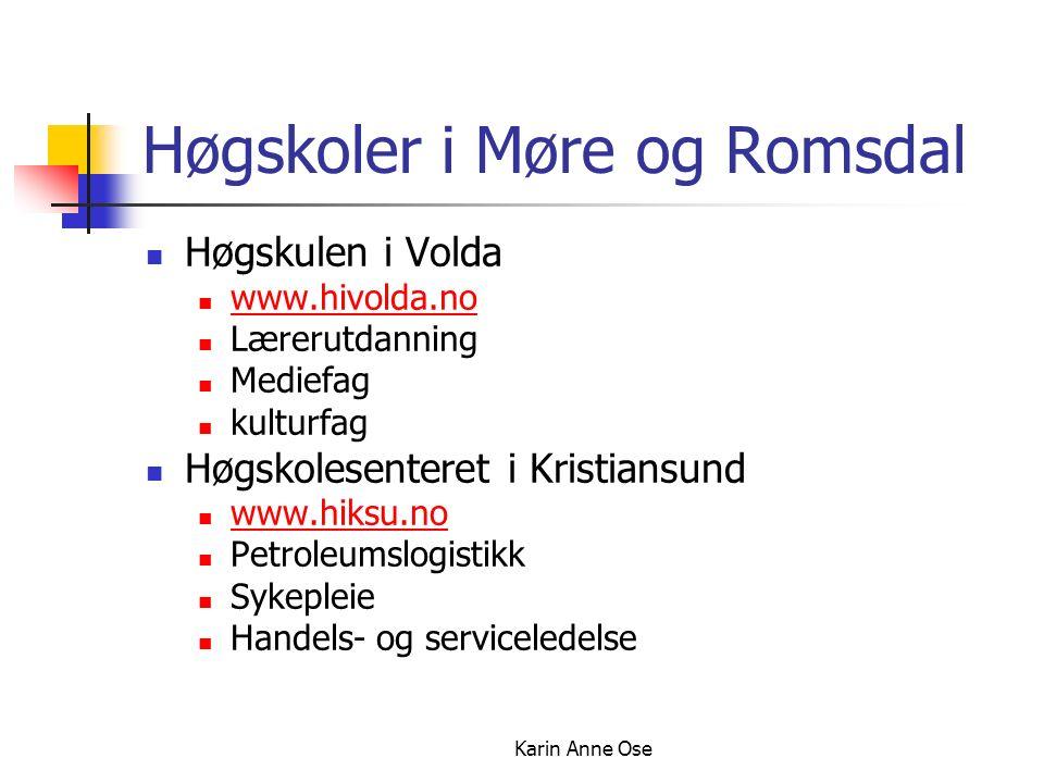 Karin Anne Ose Høgskoler i Møre og Romsdal Høgskulen i Volda www.hivolda.no Lærerutdanning Mediefag kulturfag Høgskolesenteret i Kristiansund www.hiksu.no Petroleumslogistikk Sykepleie Handels- og serviceledelse