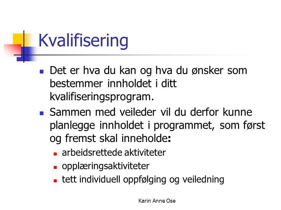 Karin Anne Ose Kvalifisering Det er hva du kan og hva du ønsker som bestemmer innholdet i ditt kvalifiseringsprogram.