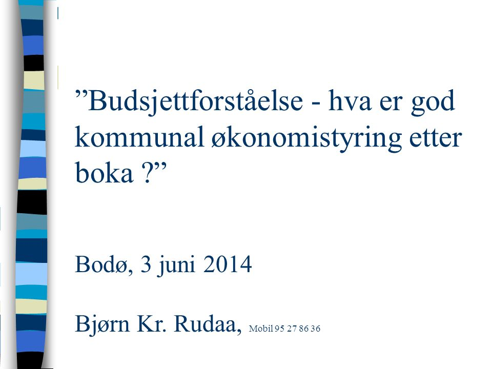 Budsjettforståelse - hva er god kommunal økonomistyring etter boka Bodø, 3 juni 2014 Bjørn Kr.