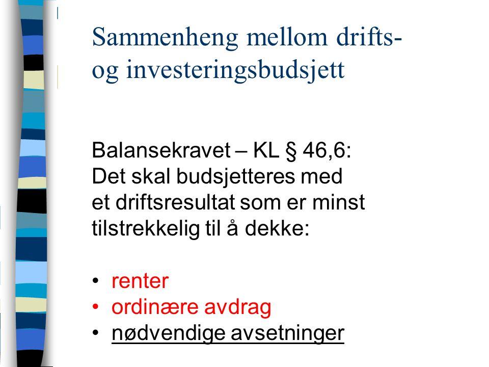 Sammenheng mellom drifts- og investeringsbudsjett Balansekravet – KL § 46,6: Det skal budsjetteres med et driftsresultat som er minst tilstrekkelig til å dekke: renter ordinære avdrag nødvendige avsetninger