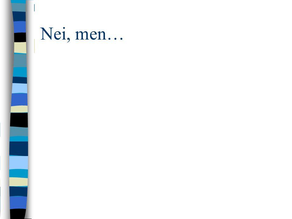 Nei, men…