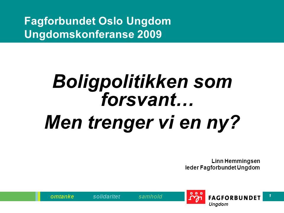 omtanke solidaritet samhold Ungdom 1 Fagforbundet Oslo Ungdom Ungdomskonferanse 2009 Boligpolitikken som forsvant… Men trenger vi en ny? Linn Hemmings
