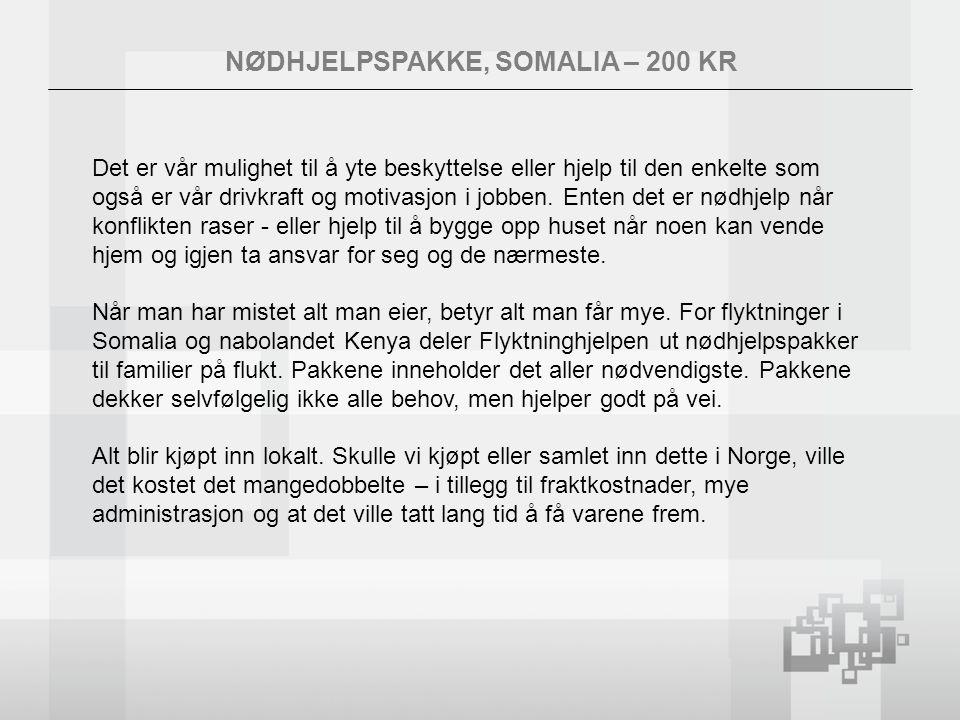 NØDHJELPSPAKKE, SOMALIA – 200 KR Det er vår mulighet til å yte beskyttelse eller hjelp til den enkelte som også er vår drivkraft og motivasjon i jobben.