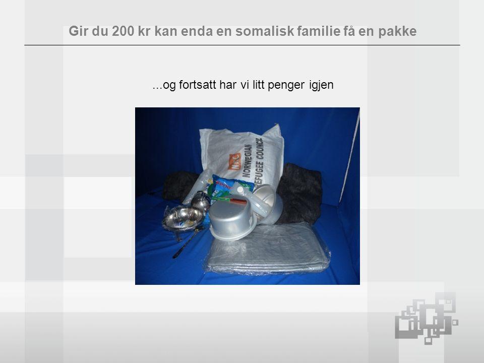 Gir du 200 kr kan enda en somalisk familie få en pakke...og fortsatt har vi litt penger igjen