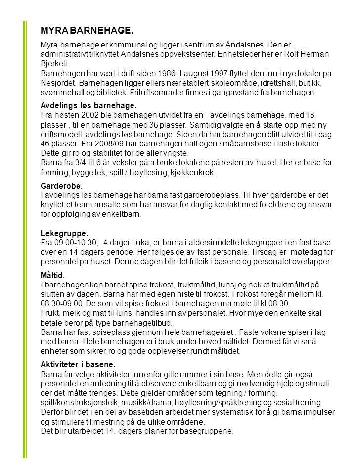 BARNEHAGENS TILBUD.Myra barnehage har tilbud til barn 0 - 6 år.