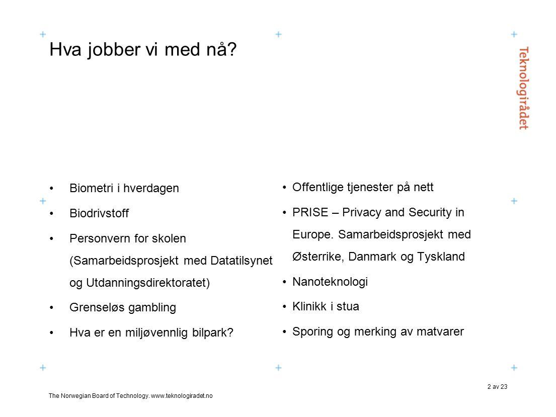 The Norwegian Board of Technology. www.teknologiradet.no 2 av 23 Hva jobber vi med nå.