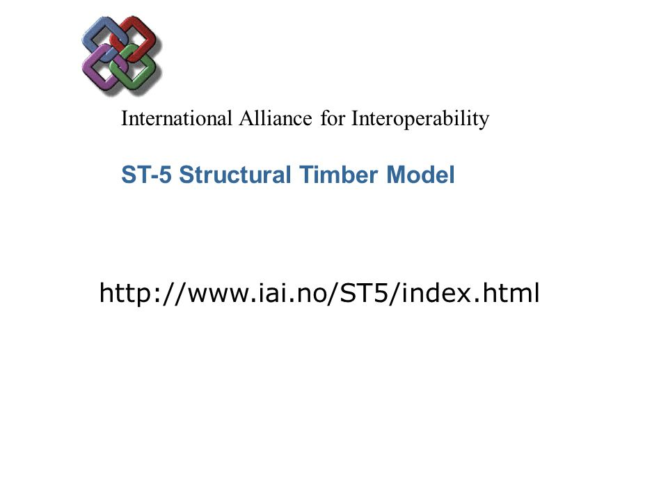 International Alliance for Interoperability ST-5 Structural Timber Model http://www.iai.no/ST5/index.html