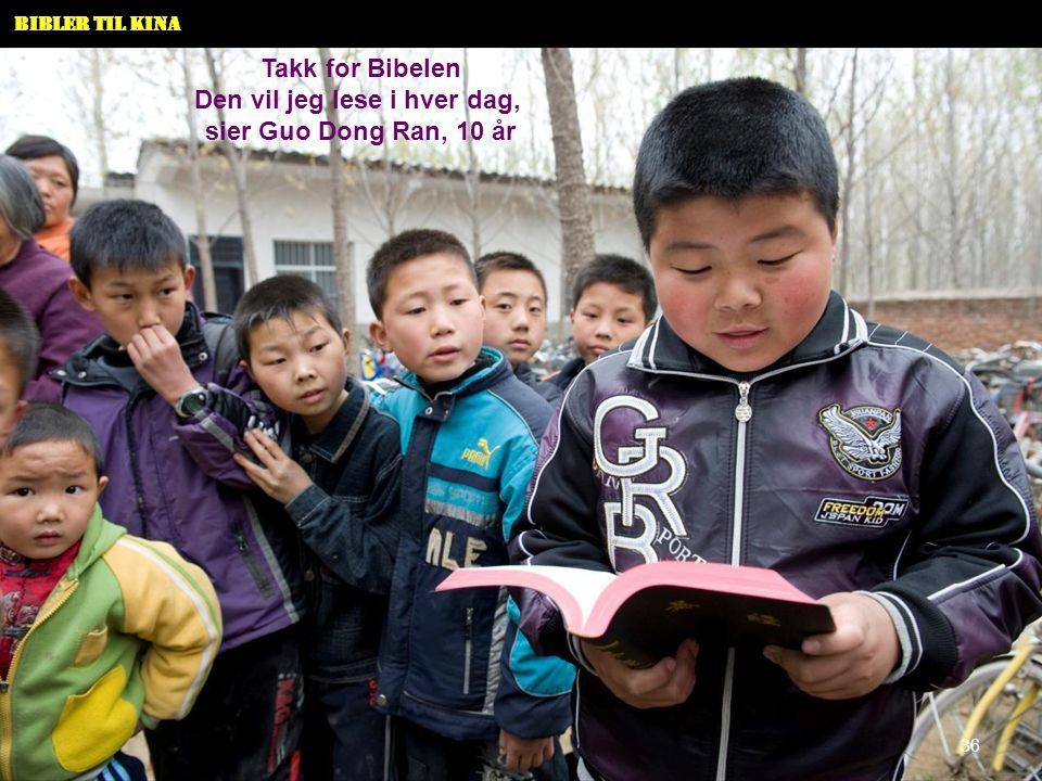 Bibler til Kina Takk for Bibelen Den vil jeg lese i hver dag, sier Guo Dong Ran, 10 år 36
